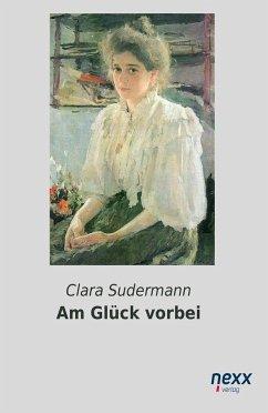 Am Glück vorbei - Sudermann, Clara