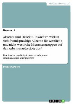 Akzente und Dialekte. Inwiefern wirken sich fremdsprachige Akzente für westliche und nicht-westliche Migrantengruppen auf den Arbeitsmartkerfolg aus? (eBook, PDF) - Li, Neema