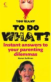 You Want to Do What?: Instant answers to your parenting dilemmas (eBook, ePUB)