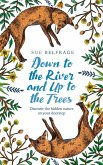 Down to the River and Up to the Trees: Discover the hidden nature on your doorstep (eBook, ePUB)