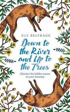 Down to the River and Up to the Trees: Discover the hidden nature on your doorstep (eBook, ePUB) - Belfrage, Sue