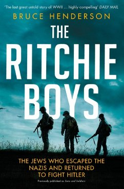 The Ritchie Boys: The Jews Who Escaped the Nazis and Returned to Fight Hitler (eBook, ePUB) - Henderson, Bruce