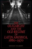 The Oligarchy and the Old Regime in Latin America, 1880-1970 (eBook, ePUB)