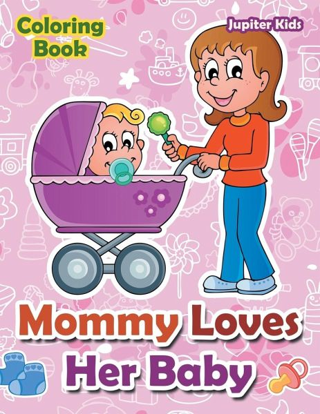 Mommy Loves Her Baby Coloring Book von Jupiter Kids - englisches ...