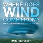 Where Does Wind Come from?   Weather for Kids (Preschool & Big Children Guide)
