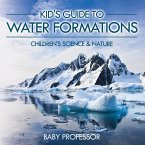 Kid's Guide to Water Formations - Children's Science & Nature