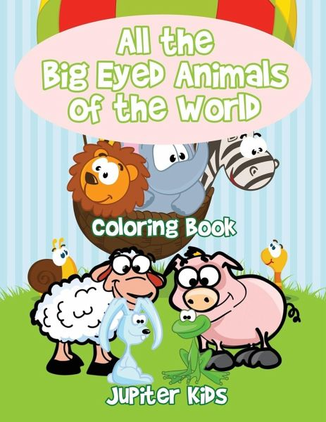 All the Big Eyed Animals of the World Coloring Book von Jupiter Kids ...