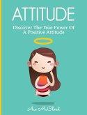 Attitude: Discover the True Power of a Positive Attitude