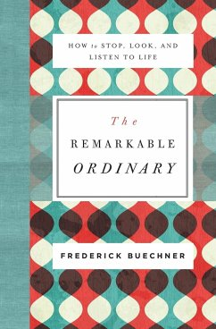 The Remarkable Ordinary - Buechner, Frederick