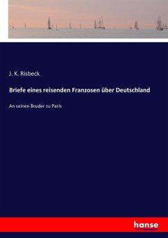 Briefe eines reisenden Franzosen über Deutschland