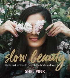 Slow Beauty: Rituals and Recipes to Nourish the...