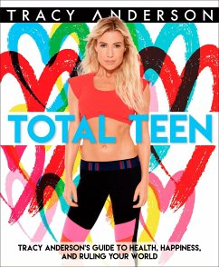 Total Teen: Tracy Anderson's Guide to Health, Happiness, and Ruling Your World - Anderson, Tracy