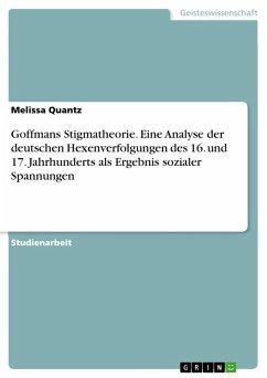 Goffmans Stigmatheorie. Eine Analyse der deutschen Hexenverfolgungen des 16. und 17. Jahrhunderts als Ergebnis sozialer Spannungen (eBook, PDF)