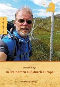 In Freiheit zu Fuß durch Europa - Bleyl, Clemens
