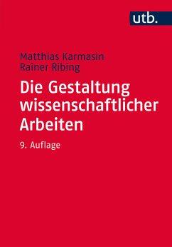 Die Gestaltung wissenschaftlicher Arbeiten - Karmasin, Matthias; Ribing, Rainer