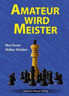 Amateur wird Meister - Euwe, Max; Meiden, Walter