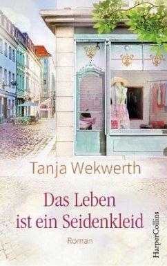 Das Leben ist ein Seidenkleid - Wekwerth, Tanja
