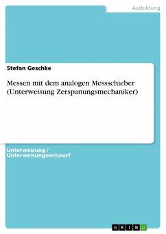 Messen mit dem analogen Messschieber (Unterweisung Zerspanungsmechaniker) (eBook, PDF)