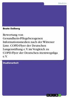 Bewertung von Gesundheits-Pflegebezogenen Informationsmedien nach der Wittener Liste. COPD-Flyer der Deutschen Lungenstiftung e.V. im Vergleich zu COPD-Flyer der Deutschen Atemwegsliga e.V. (eBook, PDF) - Dalberg, Beate