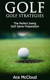 Golf: Golf Strategies: The Perfect Swing: Golf Game Preparation (eBook, ePUB)