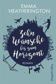 Zehn Wünsche bis zum Horizont (eBook, ePUB)