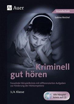 Kriminell gut hören, Klasse 3/4 - Reichel, Sabine