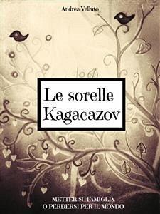 9788892652743 - Velluto, Andrea: Le sorelle Kagacazov. Metter su famiglia o perdersi per il mondo (eBook, ePUB) - Libro