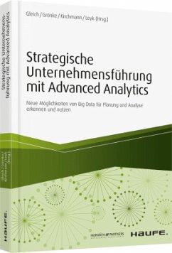 Strategische Unternehmensführung mit Advanced Analytics - Gleich, Ronald; Grönke, Kai; Kirchmann, Markus; Leyk, Jörg