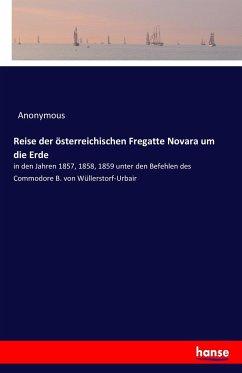 Reise der österreichischen Fregatte Novara um die Erde - Preschers, Heinrich