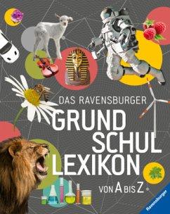 Das Ravensburger Grundschullexikon von A bis Z - Gampfer, Peggy;Köster-Ollig, Claudia;Schönfeld, Anke