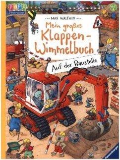 Mein großes Klappen-Wimmelbuch: Auf der Baustelle - Walther, Max
