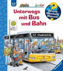 Unterwegs mit Bus und Bahn / Wieso? Weshalb? Warum? Junior Bd.63