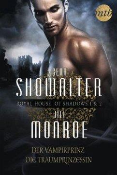 Der Vampirprinz & Die Traumprinzessin / Royal House of Shadows Bd.1&2 - Showalter, Gena; Monroe, Jill