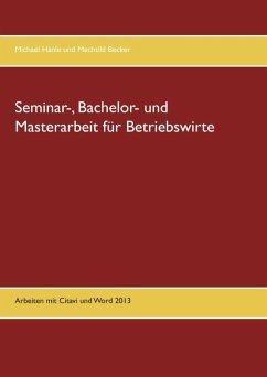 Seminar-, Bachelor- und Masterarbeit für Betriebswirte (eBook, ePUB)