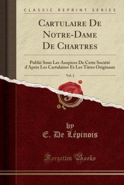 9780243980192 - Lépinois, E. De: Cartulaire De Notre-Dame De Chartres, Vol. 2 - Liv