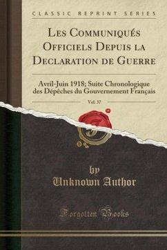 9780243982639 - Author, Unknown: Les Communiqués Officiels Depuis la Declaration de Guerre, Vol. 37 - كتاب