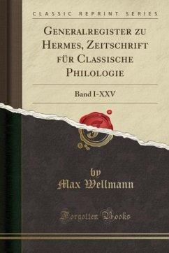 9780243982462 - Wellmann, Max: Generalregister zu Hermes, Zeitschrift für Classische Philologie - Book