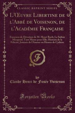 9780243981786 - Voisenon, Claude Henri de Fusée: L´OEuvre Libertine de l´Abbé de Voisenon, de l´Académie Française - Liv