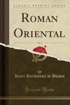 9780243987757 - Blanes, Henri Bartholomé de: Roman Oriental, Vol. 1 (Classic Reprint) - Liv