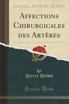 9780243987023 - Delbet, Pierre: Affections Chirurgicales des Artères (Classic Reprint) - Liv