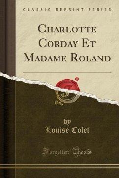 9780243987115 - Colet, Louise: Charlotte Corday Et Madame Roland (Classic Reprint) - Liv