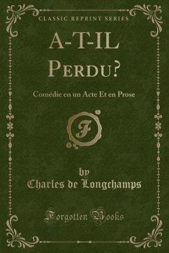 9780243980925 - Longchamps, Charles de: A-T-IL Perdu? - Liv
