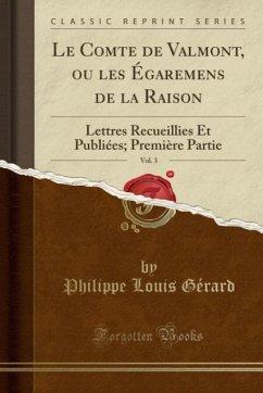9780243986460 - Gérard, Philippe Louis: Le Comte de Valmont, ou les Égaremens de la Raison, Vol. 3 - Liv