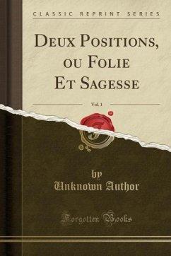 9780243980048 - Author, Unknown: Deux Positions, ou Folie Et Sagesse, Vol. 1 (Classic Reprint) - Liv