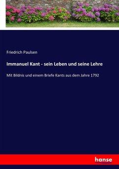 Immanuel Kant - sein Leben und seine Lehre