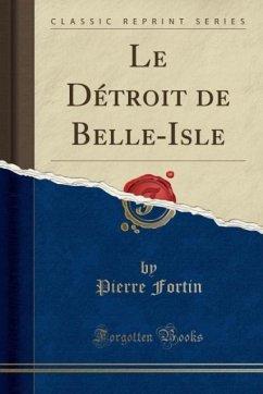 9780243981694 - Fortin, Pierre: Le Détroit de Belle-Isle (Classic Reprint) - Liv