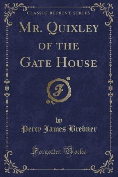 9780243986552 - Brebner, Percy James: Mr. Quixley of the Gate House (Classic Reprint) - Liv