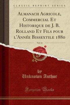 9780243983353 - Author, Unknown: Almanach Agricole, Commercial Et Historique de J. B. Rolland Et Fils pour l´Année Bissextile 1880, Vol. 14 (Classic Reprint) - Liv