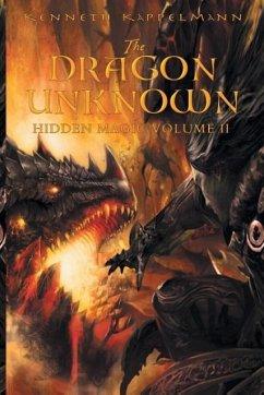 The Dragon Unknown - Kappelmann, Kenneth S.