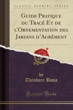 9780243984336 - Bona, Théodore: Guide Pratique du Tracé Et de l´Ornementation des Jardins d´Agrément (Classic Reprint) - Liv